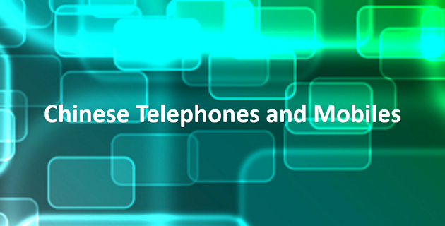 Chinese telephones and mobiles
